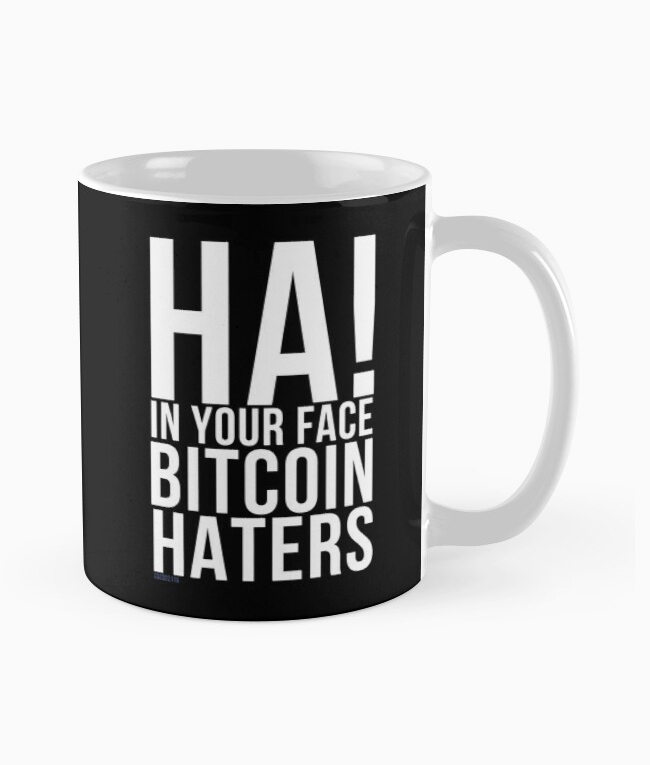 Ha! In Your Face Bitcoin Haters - Coffee mug