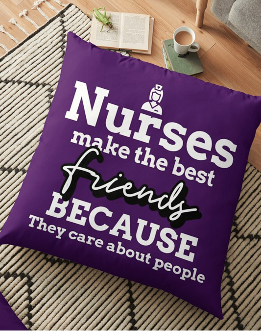 Nurses Make The Best Friends Because They Care About People Floor Pillow