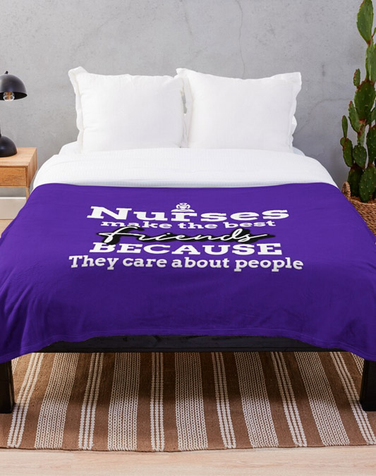 Nurses Make The Best Friends Because They Care About People Throw Blanket